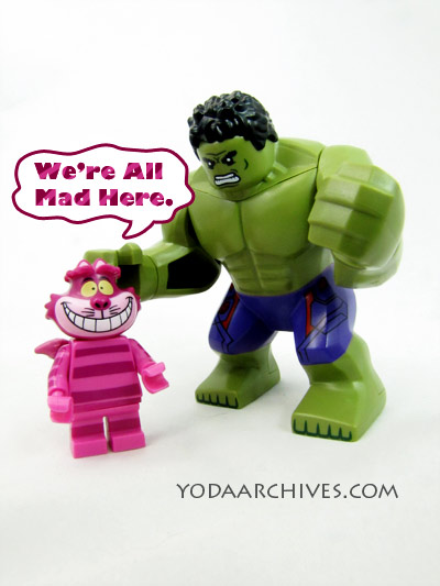 Cheshire cat tells the incredible Hulk that we're all mad here.